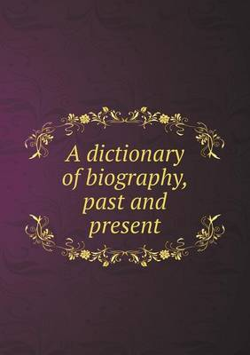 A Dictionary of Biography, Past and Present