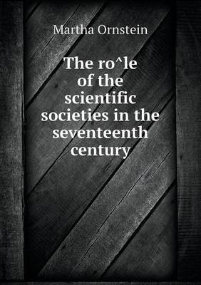 The Ro Le of the Scientific Societies in the Seventeenth Century