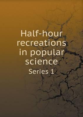 Half-Hour Recreations in Popular Science Series 1