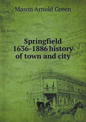 Springfield 1636-1886 History of Town and City