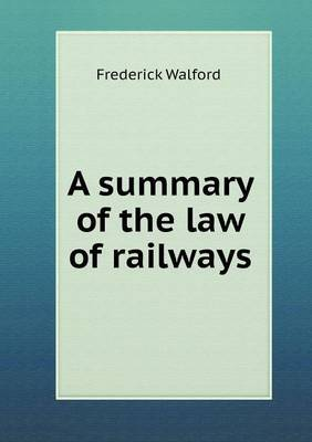 A Summary of the Law of Railways