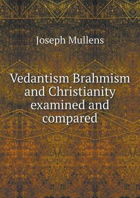 Vedantism Brahmism and Christianity Examined and Compared