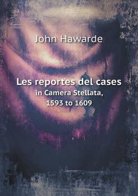 Les Reportes del Cases in Camera Stellata, 1593 to 1609