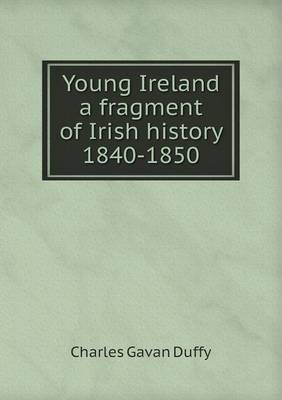 Young Ireland a Fragment of Irish History 1840-1850