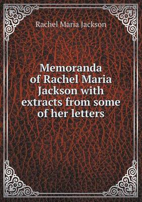 Memoranda of Rachel Maria Jackson with Extracts from Some of Her Letters