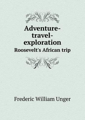 Adventure-Travel-Exploration Roosevelt's African Trip