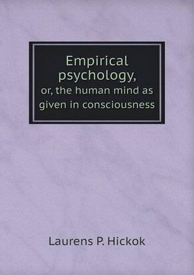 Empirical Psychology, Or, the Human Mind as Given in Consciousness
