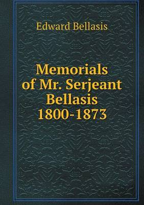 Memorials of Mr. Serjeant Bellasis 1800-1873