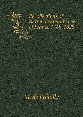 Recollections of Baron de Frenilly Peer of France 1768-1828