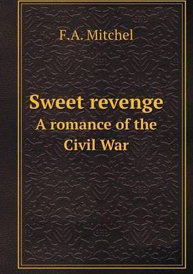 Sweet Revenge a Romance of the Civil War