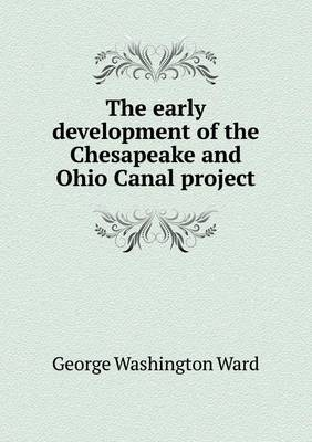 The Early Development of the Chesapeake and Ohio Canal Project