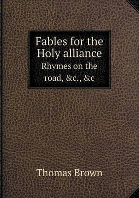 Fables for the Holy Alliance Rhymes on the Road, &C., &C