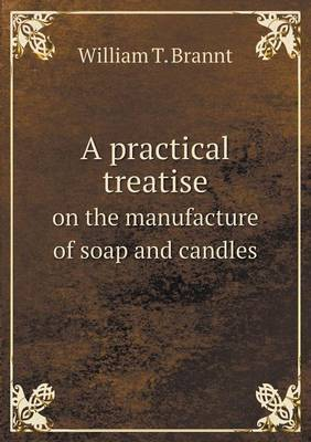 A Practical Treatise on the Manufacture of Soap and Candles