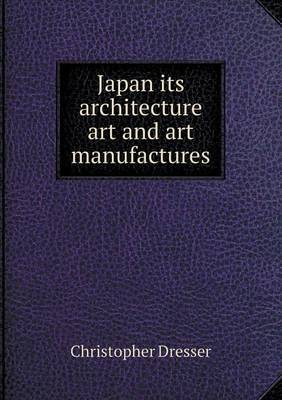 Japan Its Architecture Art and Art Manufactures