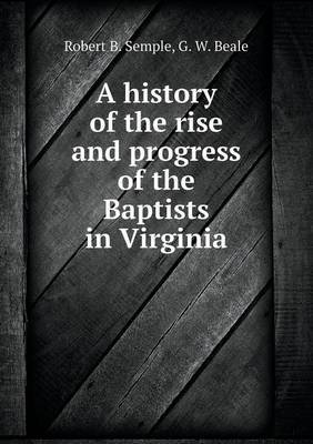 A History of the Rise and Progress of the Baptists in Virginia