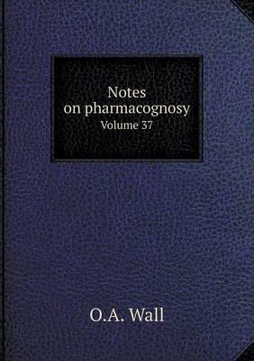 Notes on Pharmacognosy Volume 37