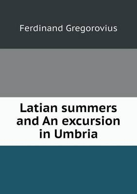 Latian Summers and an Excursion in Umbria