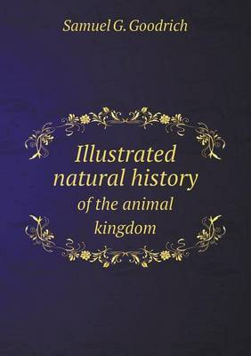 Illustrated Natural History of the Animal Kingdom