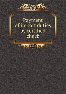 Payment of Import Duties by Certified Check