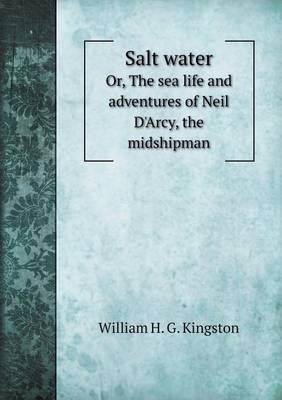 Salt Water Or, the Sea Life and Adventures of Neil D'Arcy, the Midshipman