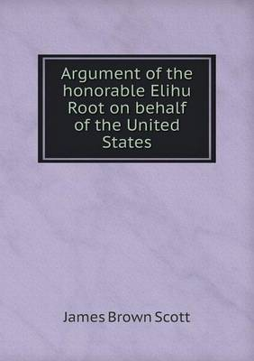 Argument of the Honorable Elihu Root on Behalf of the United States