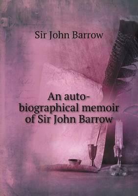 An Auto-Biographical Memoir of Sir John Barrow