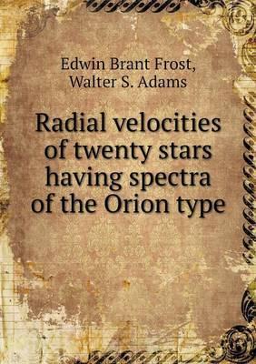 Radial Velocities of Twenty Stars Having Spectra of the Orion Type