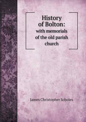 History of Bolton: With Memorials of the Old Parish Church