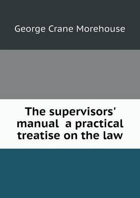 The Supervisors' Manual a Practical Treatise on the Law