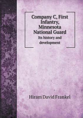 Company C, First Infantry, Minnesota National Guard Its History and Development