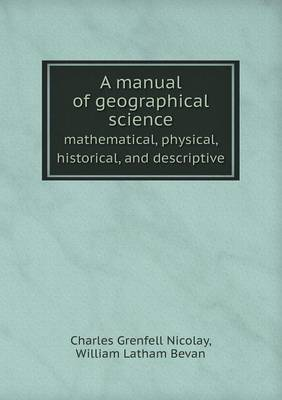 A Manual of Geographical Science Mathematical, Physical, Historical, and Descriptive
