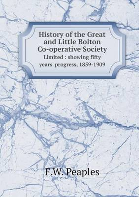 History of the Great and Little Bolton Co-Operative Society Limited: Showing Fifty Years' Progress, 1859-1909