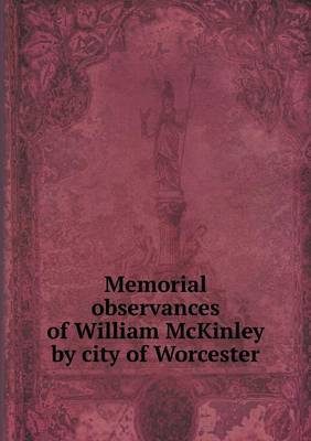 Memorial Observances of William McKinley by City of Worcester