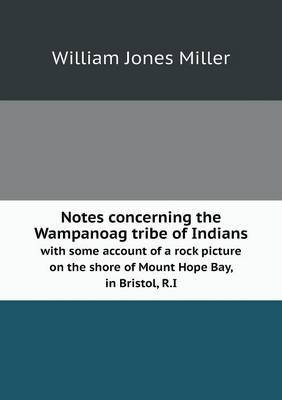 Notes Concerning the Wampanoag Tribe of Indians with Some Account of a Rock Picture on the Shore of Mount Hope Bay, in Bristol, R.I