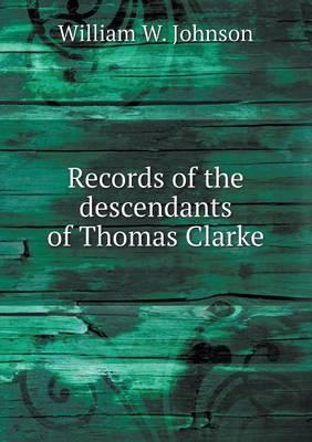 Records of the Descendants of Thomas Clarke