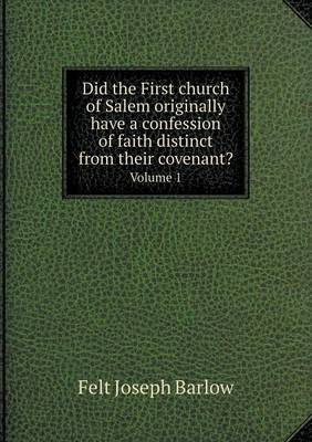 Did the First Church of Salem Originally Have a Confession of Faith Distinct from Their Covenant? Volume 1