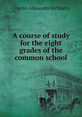 A Course of Study for the Eight Grades of the Common School