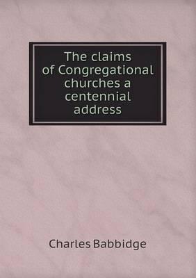 The Claims of Congregational Churches a Centennial Address
