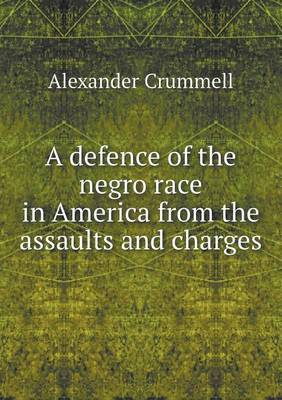 A Defence of the Negro Race in America from the Assaults and Charges
