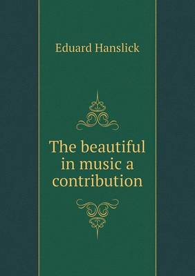 The Beautiful in Music a Contribution