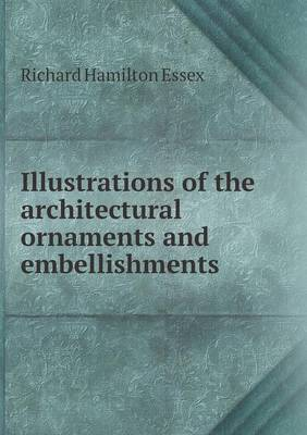 Illustrations of the Architectural Ornaments and Embellishments