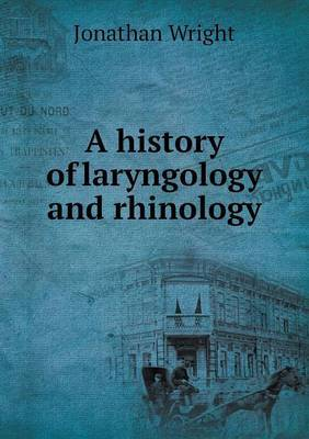 A History of Laryngology and Rhinology