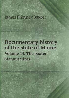 Documentary History of the State of Maine Volume 14. the Baxter Manuuscripts