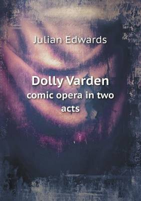 Dolly Varden Comic Opera in Two Acts
