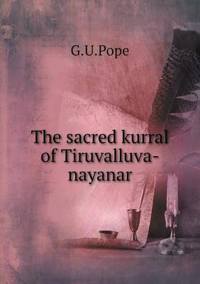 The Sacred Kurral of Tiruvalluva-Nayanar