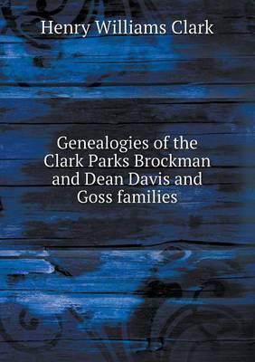 Genealogies of the Clark Parks Brockman and Dean Davis and Goss Families