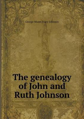 The Genealogy of John and Ruth Johnson