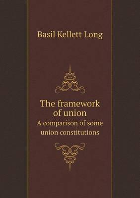 The Framework of Union a Comparison of Some Union Constitutions