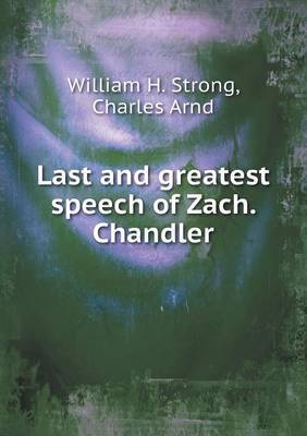 Last and Greatest Speech of Zach. Chandler