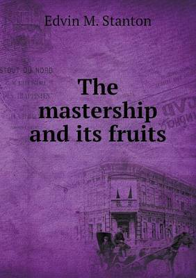 The Mastership and Its Fruits